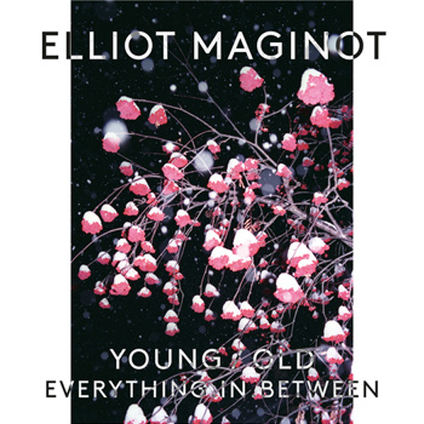 Elliot Maginot - Young/Old/Everything.In.Between