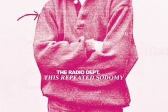 The Radio Dept This Repeated Sodomy