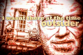 Outsider - I Wasn't There At The Time