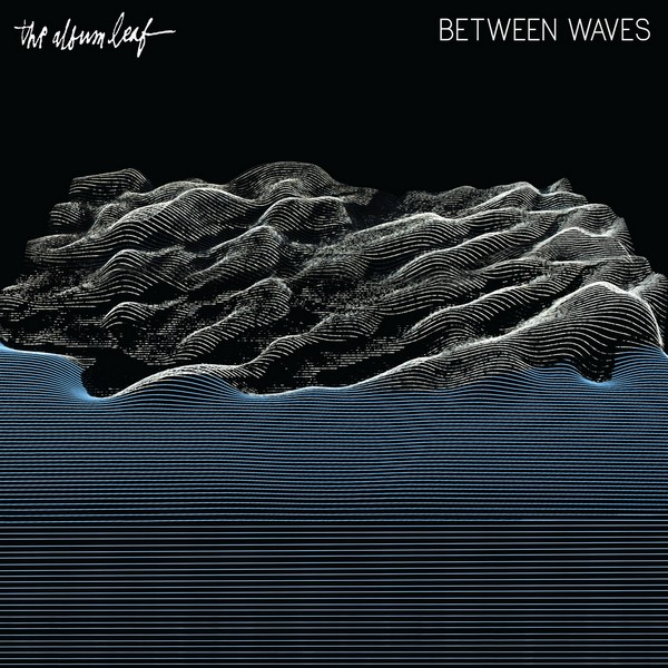 The Album Leaf - Between Waves