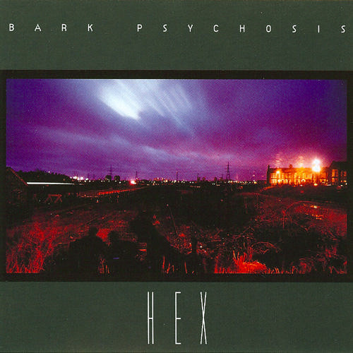 Bark Psychosis - Hex