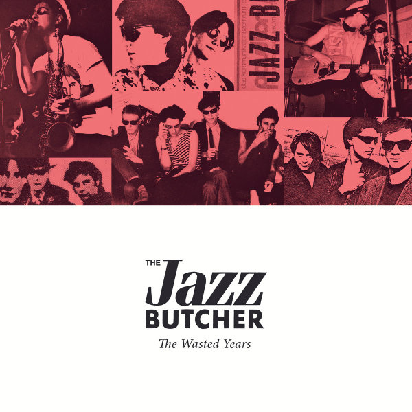 The Jazz Butcher - The Wasted Years