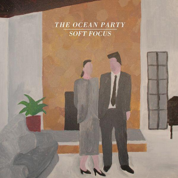 The Ocean Party / Soft Focus