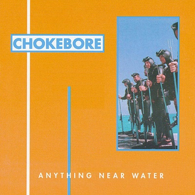 Chokebore Anything Near Water