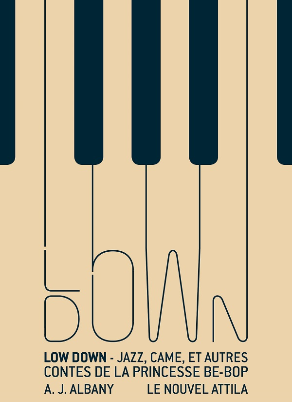 Low Down : jazz, came et autres contes de la princesse Be-Bop / A.J Albany