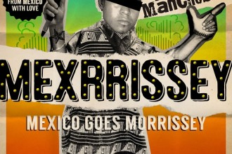 Mexrrissey Mexico Goes Morrissey