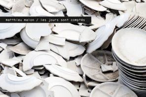 Matthieu Malon / Les Jours Sont Comptés