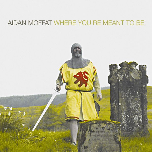 Aidan Moffat - Where You're Meant To Be