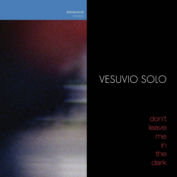 Vesuvio Solo - Don't Leave Me In the Dark