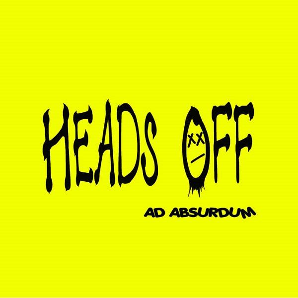 Heads Off - Ad Absurdum