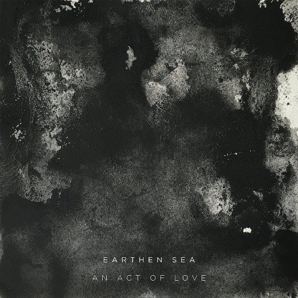 Earthen Sea - An Act Of Love