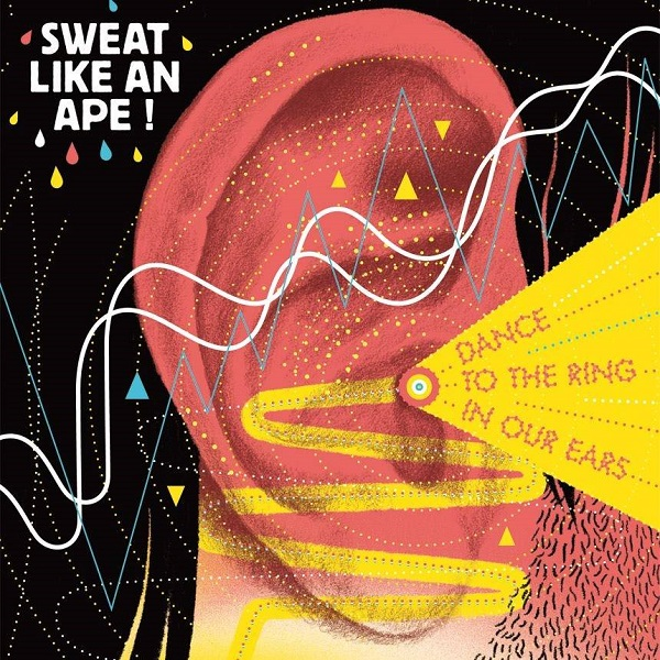 Sweat Like An Ape ! - Dance To The Ring In Our Ears