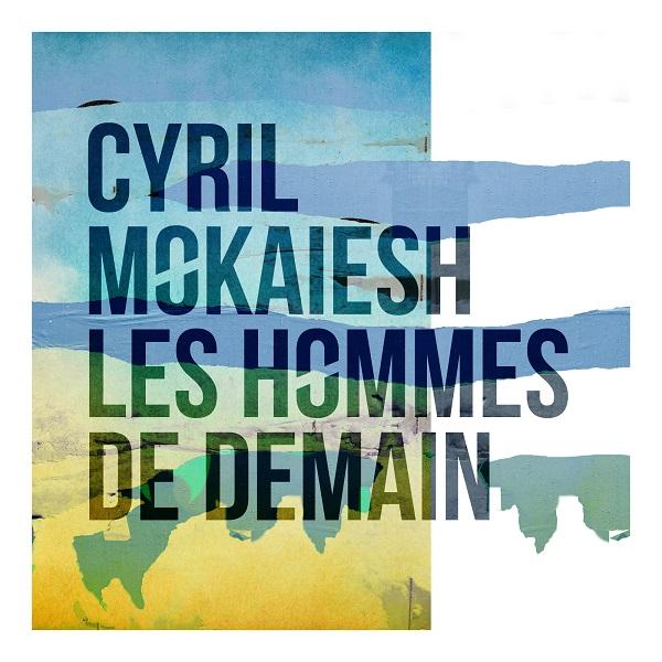 Cyril Mokaiesh Les hommes de demain