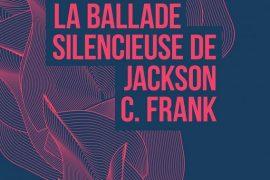 """Résultat de recherche d'images pour """"la ballade silencieuse de jackson c. frank"""" 711 × 1000Les images peuvent être protégées par des droits d'auteur. La Ballade silencieuse de Jackson C. Frank"""