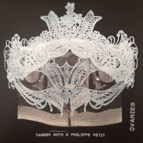 Dagger Moth & Philippe Petit - Ovaries