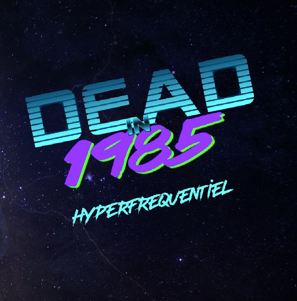 Dead in 1985 - Hyperfréquentiel