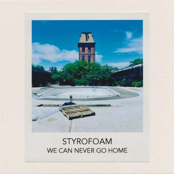 Styrofoam - We Can Never Go Home