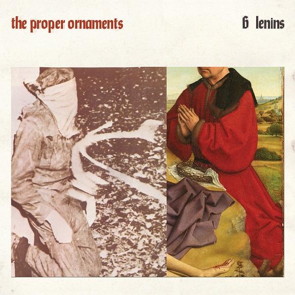 The Proper Ornaments - Six Lenins