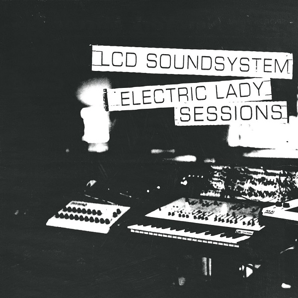 LCD Soundsystem. - Electric Lady Sessions