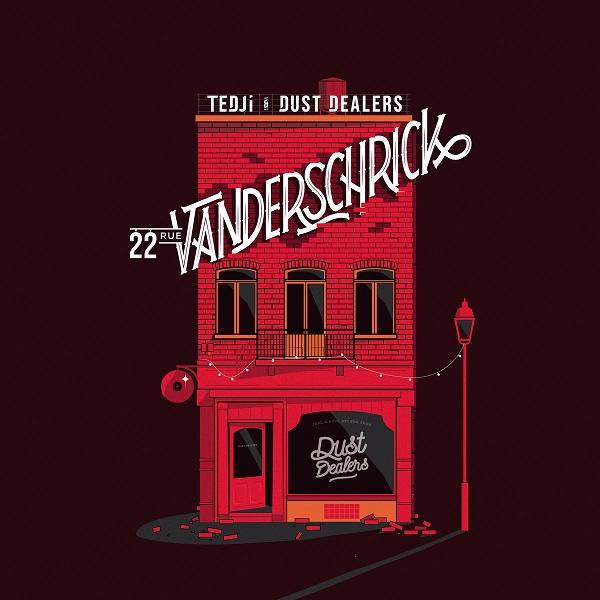 Tedji & Dust Dealers - 22 rue Vanderschrick