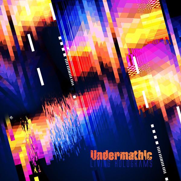 Undermathic - Living Holograms