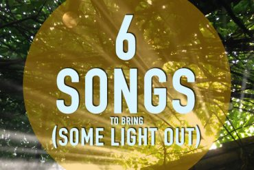 6 songs to bring some light out