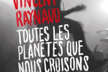Vincent Raynaud - Toutes les planètes que nous croisons sont mortes