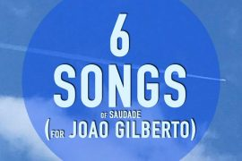 6 songs of saudade (for Joao Gilberto)