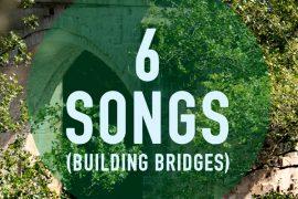 6 songs building bridges)