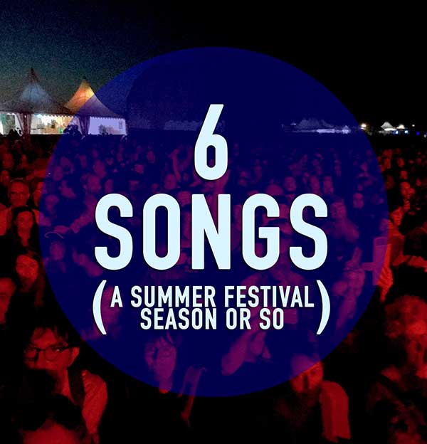 6 songs (a summer festival season or so)