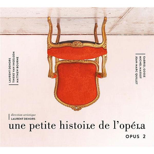Une petite histoire de l'opéra - Opus 2 / (Sous la direction de) Laurent Dehors