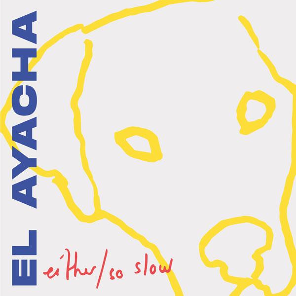 El Ayacha - Either / So Slow