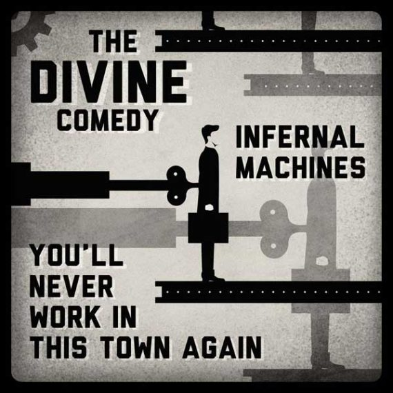 The Divine Comedy - Infernal Machines / You'll Never Work In This Town Again
