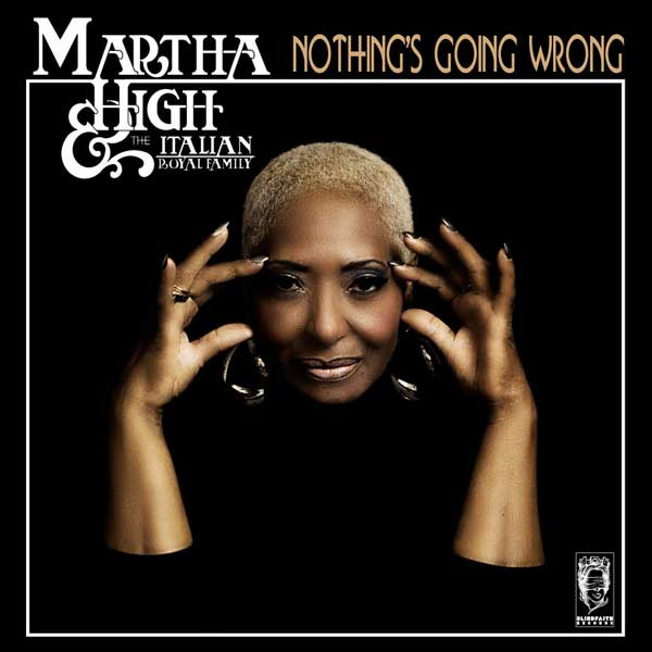 Martha High & The Italian Royal Family - Nothing's Going Wrong