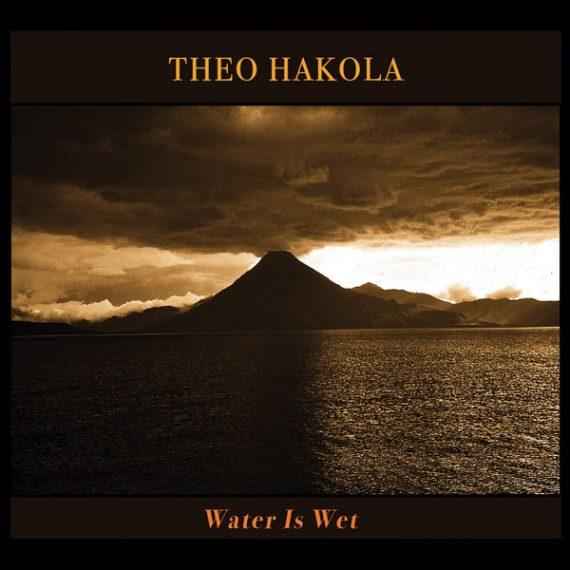 Theo Hakola - Water Is Wet