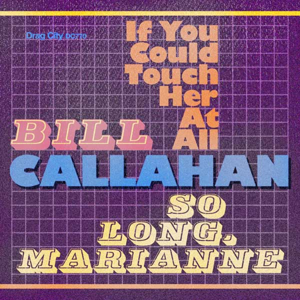 Bill Callahan - If You Could Touch Her At All / So Long, Marianne