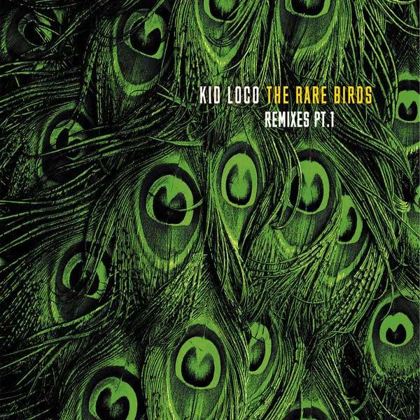 Kid Loco - The Rare Birds Remixes Part 1