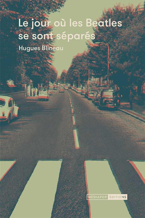 Hugues Blineau - Le Jour où les Beatles se sont séparés