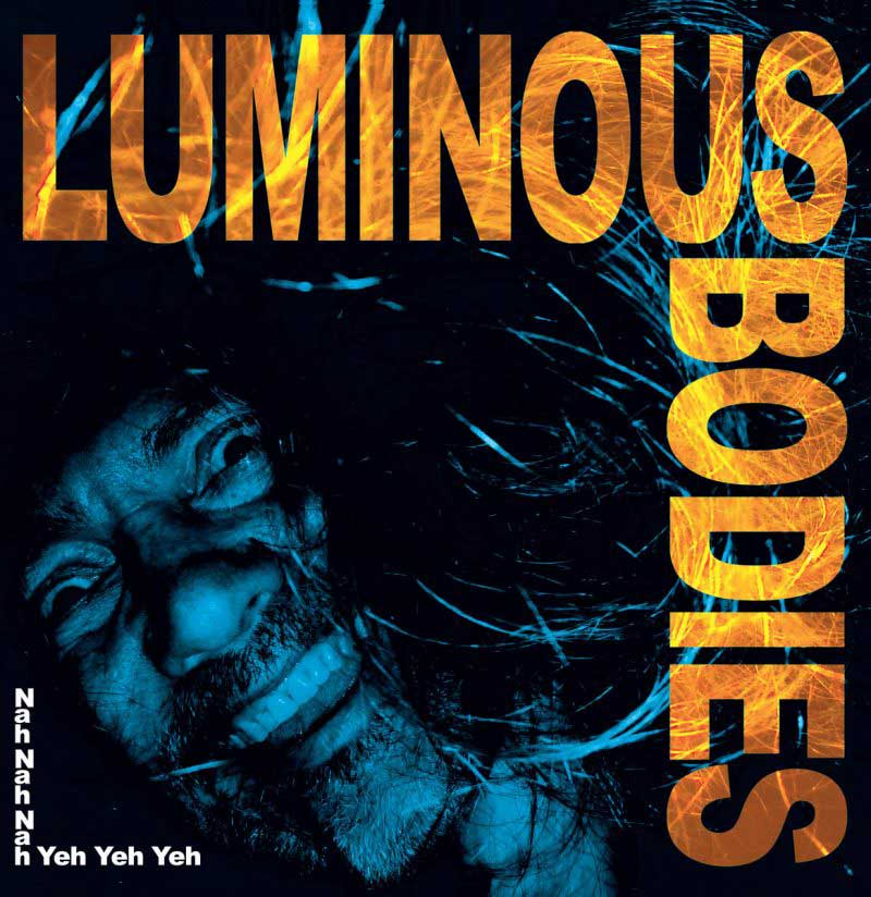 Luminous Bodies - Nah Nah Nah Yeh Yeh Yeh