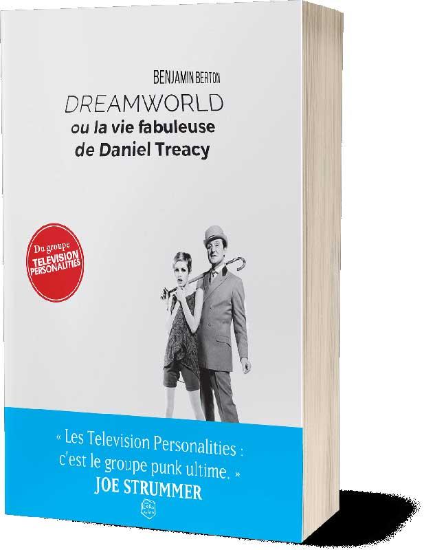 Benjamin Berton - Dreamworld ou la vie fabuleuse de Daniel Treacy