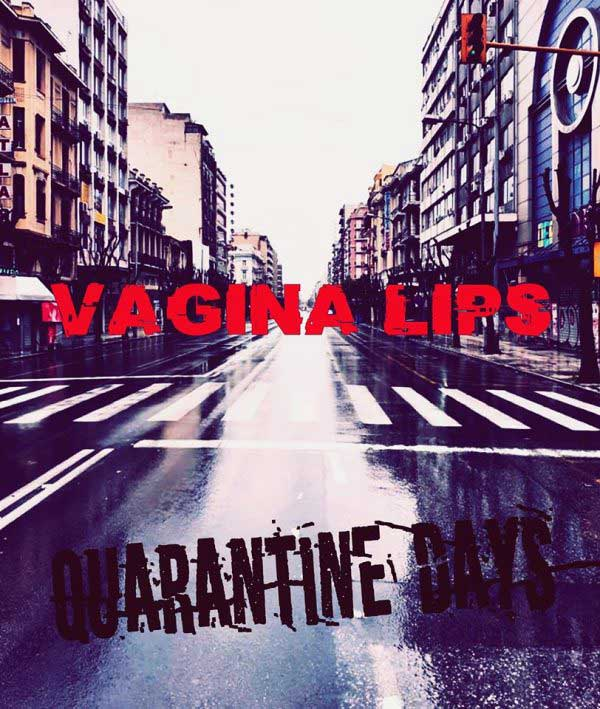 Vagina Lips - Quarantine Days