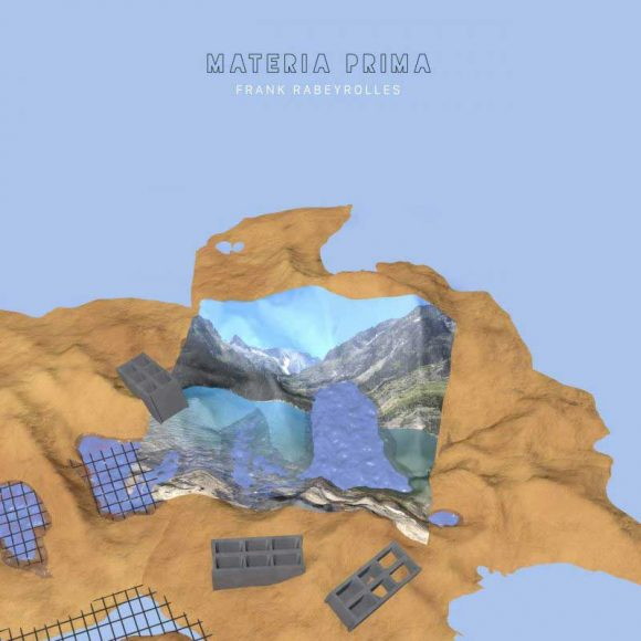 Frank Rabeyrolles - Materia Prima