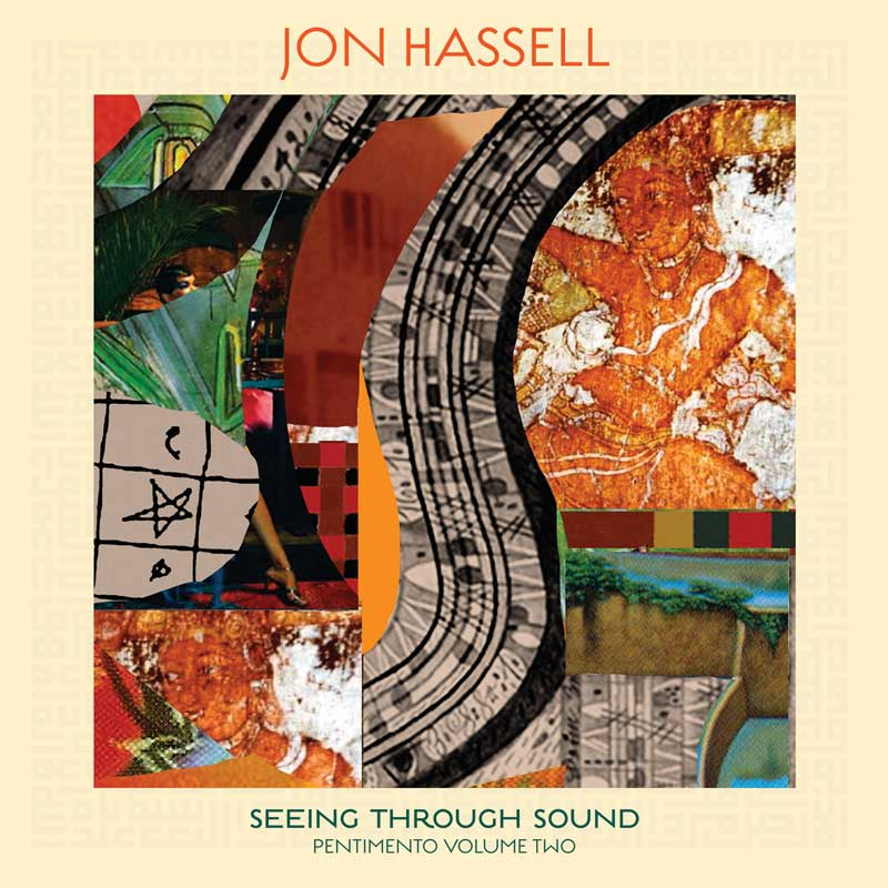 Jon Hassell - Seeing Through Sound (Pentimento Vol. 2)