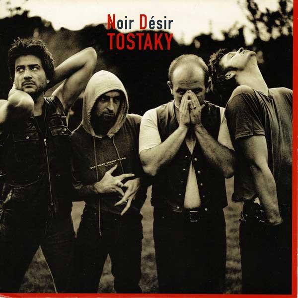 Noir Desir- Tostaky