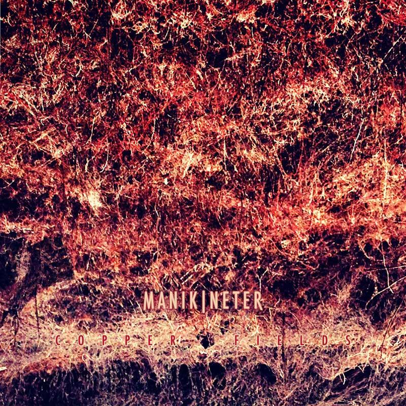 Manikineter - Copper Fields