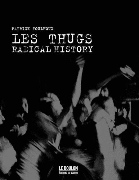Patrick Foulhoux - Les Thugs Radical History