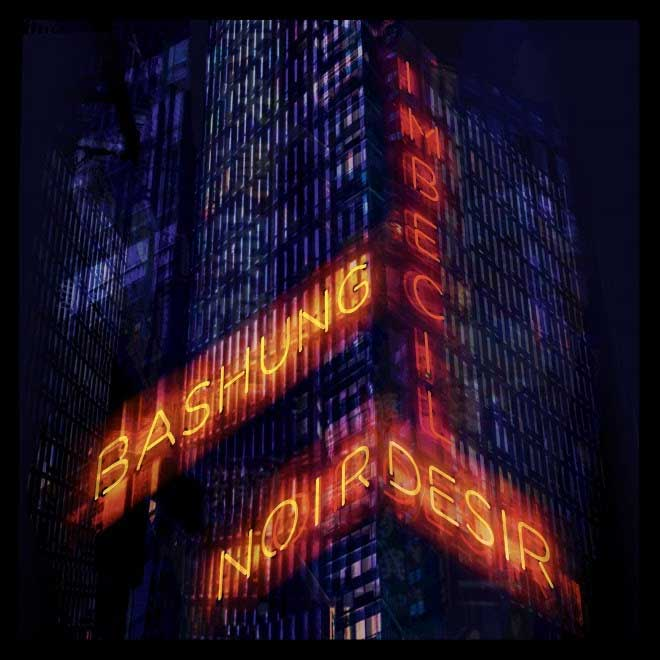 Noir Désir - Bashung - Imbécile