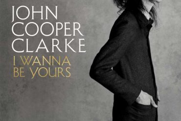 John Cooper Clarke - I Wanna Be Yours