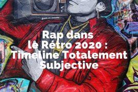 Rap dans le Rétro 2020 : Timeline Totalement Subjective