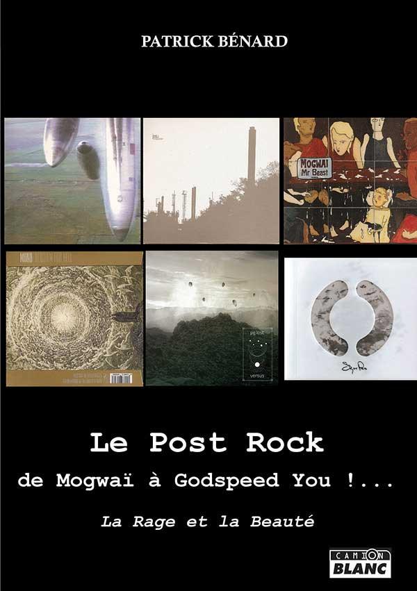 Patrick Bénard / Le Post Rock de Mogwaï à Godspeed You! La rage et la beauté